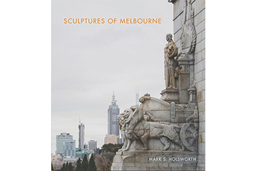 Sculptures of Melbourne by Mark S. Holsworth