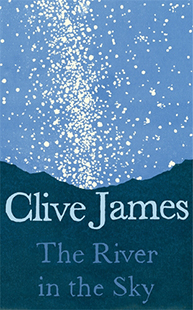 Clive James The River in the Sky
