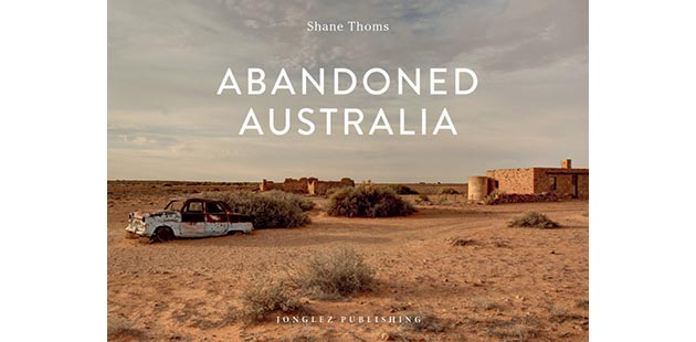 Shane Thoms Abandoned Australia - Jonglez Publishing