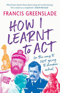 Francis Greenslade How I Learnt to Act