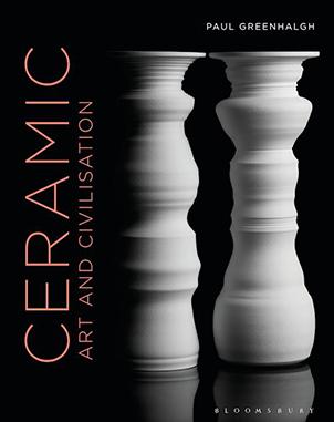 Bloomsbury Publishing Paul Greenhalgh Ceramic, Art and Civilisation